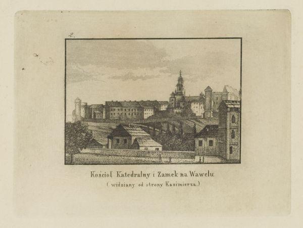 Cykl grafik: Kościoły Krakowskie. Kościół Katedralny i zamek na Wawelu (widziany od strony Kazimierza)